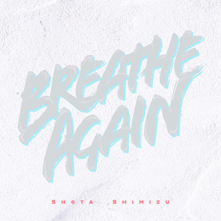 清水翔太 – Breathe Again