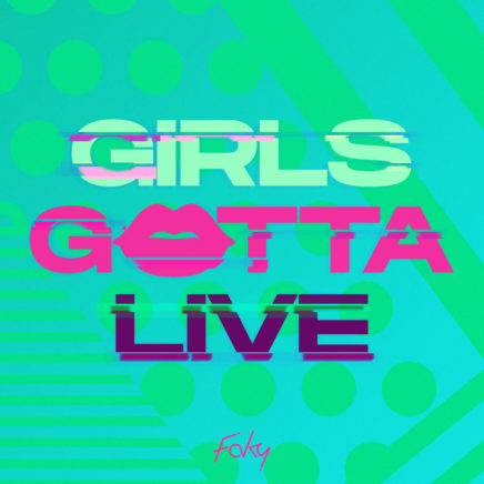 FAKY – GIRLS GOTTA LIVE