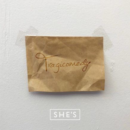 SHE'S – Tragicomedy