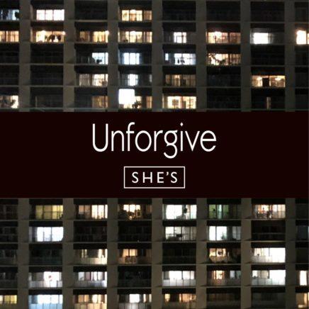 SHE'S – Unforgive