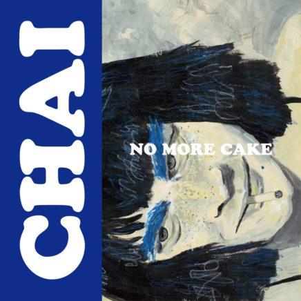 CHAI – NO MORE CAKE
