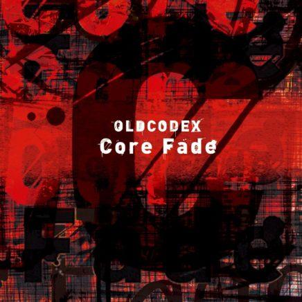 OLDCODEX – Core Fade