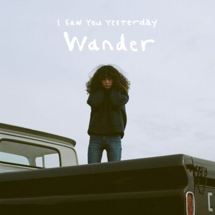 I Saw You Yesterday- Wander