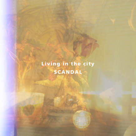 SCANDAL – Living in the city