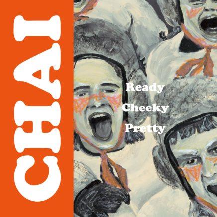 CHAI – Ready Cheeky Pretty