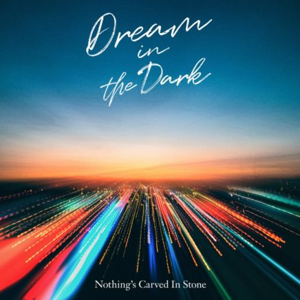 Nothing's Carved In Stone – Dream in the Dark