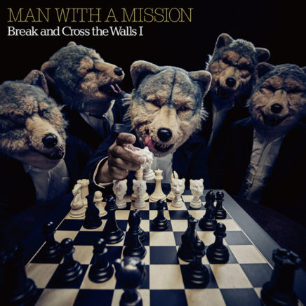 MAN WITH A MISSION – Break and Cross the Walls